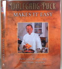 WOLFGANG PUCK MAKES IT EASY Delicious Recipes for Your Home Kitchen