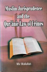 Muslim Jurisprudence and the Qur\'anic Law of Crimes
