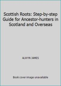 image of Scottish Roots: Step-by-step Guide for Ancestor-hunters in Scotland and Overseas