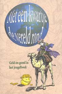 Met een Kwartje de Wereld Rond... Geld en Goud in het Jeugdboek. Een keuze  uit de verzameling...