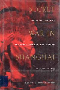 Secret War in Shanghai an Untold Story of Espionage, Intrigue, and Treason in World War II