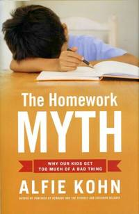 The Homework Myth: Why Our Children Get Too Much of a Bad Thing
