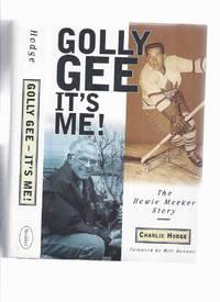 Golly Gee It's Me:  The Howie Meeker Story -SIGNED BY HOWIE MEEKER ( Toronto Maple Leafs...