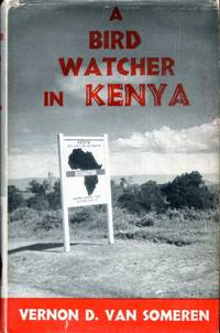 A Bird Watcher in Kenya by  Vernon D van Someren - 1st Edition - 1958 - from Pendleburys - the bookshop in the hills and Biblio.co.uk