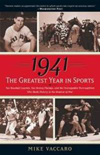 1941  The Greatest Year In Sports: Two Baseball Legends  Two Boxing Champs  and the Unstoppable Thoroughbred Who Made History in the Shadow of War