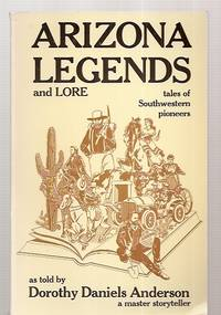image of ARIZONA LEGENDS AND LORE: TALES OF SOUTHWESTERN PIONEERS