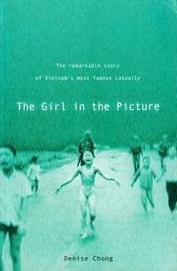 The Girl in the Picture.  The Remarkable story of Vietnam's most famous casualty