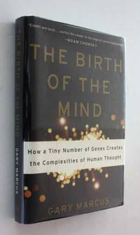 The Birth of the Mind: How a Tiny Number of Genes Creates the Complexities of Human Thought