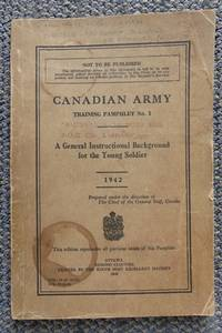 image of A GENERAL INSTRUCTIONAL BACKGROUND FOR THE YOUNG SOLDIER, 1942.  IN SEVEN PARTS.  CANADIAN ARMY TRAINING PAMPHLET NO. 1.