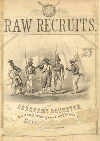 Raw Recruits or Abraham's Daughter, As Sung with Great Applause by  Bryant's Minstrels of New York