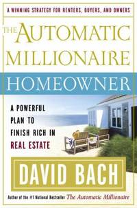 The Automatic Millionaire Homeowner : A Powerful Plan to Finish Rich in Real Estate