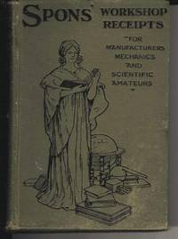 Spons' Workshop Receipts for Manufacturers Mechanics and Scientific Amateurs.  Volume I.  Acetylene Lighting - Drying