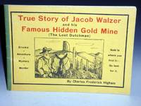 image of True Story of Jacob Walzer. A Fascinating and Romantic Tale of an Old German Prospector Known to Fame as the Old Dutchman and Whose Famous Gold Mine is Still a Mystery of the Superstition Mountains