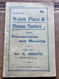 WELSH PLACE & HOUSE NAMES. Their Pronunciation and Meaning