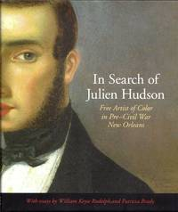 In Search of Julien Hudson: Free Artist of Color in Pre-Civil War New Orleans by  Erin Greenwald (editor)  William Keyse and Patricia Brady (essays) - 1st  - 2010 - from Newbury Books (SKU: 25138)