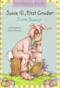 Junie B., First Grader:  Dumb Bunny by  Denise  Barbara; Brunkus - First Edition - 2007 - from Storbeck's (SKU: 605329)