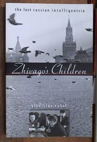 image of Zhivago's Children: The Last Russian Intelligentsia