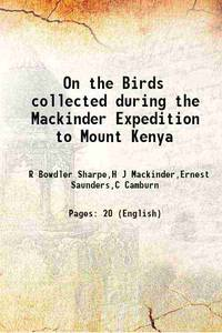 On the Birds collected during the Mackinder Expedition to Mount Kenya 1900 [Hardcover]