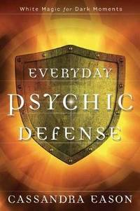 Everyday Psychic Defense: White Magic for Dark Moments by Cassandra Eason - Paperback - from The Saint Bookstore (SKU: A9780738750453)