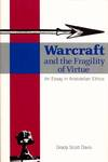 Warcraft and the Fragility of Virtue An essay in Aristotelian Ethics