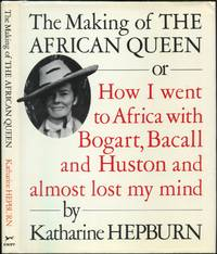 image of The Making of the African Queen, or How I Went to Africa with Bogart, Bacall and Huston and Almost Lost My Mind