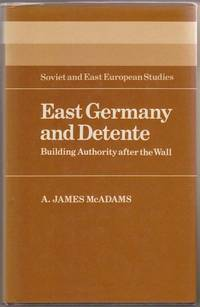 East Germany and Detente:  Building Authority after the Wall