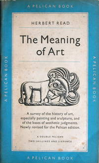 image of The meaning of art: a survey of the history of art, especially painting and sculpture, and of the bases of aesthetic judgments