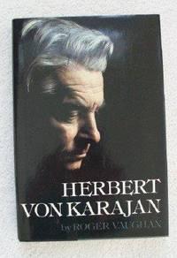 Herbert Von Karajan, A Biographical Portrait