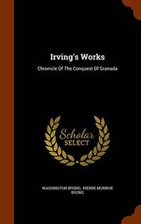 image of Irving's Works: Chronicle of the Conquest of Granada