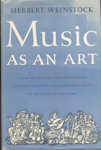 MUSIC AS AN ART: A GUIDE TO ENDURING ENJOYMENT THROUGH CONSCIOUS LISTENING - FROM GREGORIAN CHANT TO THE SCORES OF STRAVINSKY
