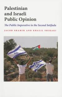 Palestinian and Israeli Public Opinion : The Public Imperative in the Second Intifada