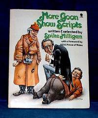 MORE GOON SHOW SCRIPTS written and selected by Spike Milligan with a foreword by H.R.H. Prince of Wales