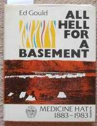 image of All Hell for a Basement - Medicine Hat 1883-1983 Alberta