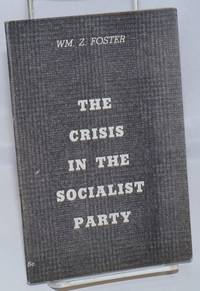 The crisis in the Socialist Party by  William Z Foster  - 1936  - from Bolerium Books Inc., ABAA/ILAB (SKU: 4072)