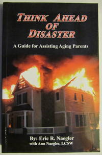 Think Ahead of Disaster; A Guide for Assisting Aging Parents