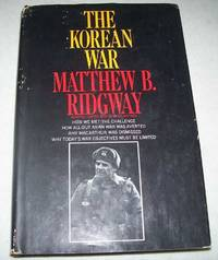 The Korean War: How We Met the Challenge, How All Out Asian War Was Averted, Why MacArthur Was Dismissed, Why Today's War Objectives Must Be Limited by Matthew B. Ridgway - Hardcover - 1967 - from Easy Chair Books (SKU: 162404)