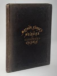 Mother Goose's melodies: containing all that have ever come to light of her memorable writings.