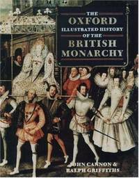 The Oxford Illustrated History of the British Monarchy by John Cannon; Ralph Griffiths - Paperback - 2001 - from ThriftBooks and Biblio.com