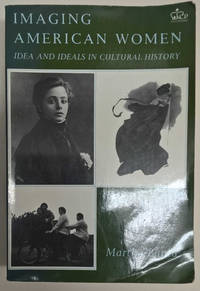 Imaging American Women: Idea and Ideals in Cultural History