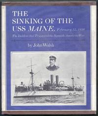 The Sinking of the USS Maine February 15, 1898.  The Incident that Triggered the Spanish-American War