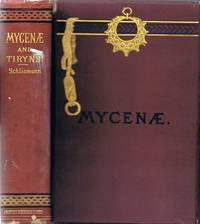 Mycenae: A Narrative of Researches and Discoveries at Mycenae and Tiryns