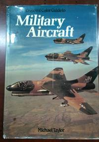 Crescent Color Guide to Military Aircraft by  Michael Taylor - First Edition - 1988 - from Fleur Fine Books and Biblio.co.uk