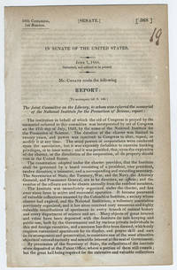 [drop-title] In Senate of the United States. June 7, 1844. Submitted, and ordered to be printed. Mr. Choate made the following report: [To accompany bill S. 89.] The Joint Committee on the Library, to whom was referred the memorial of the National Institute for the Promotion of Science, report: ...