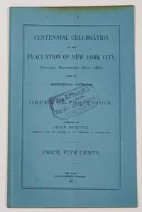 CENTENNIAL CELEBRATION Of The EVACUATION Of NEW YORK CITY, Monday, November 26th, 1883, With an Historical Outline and Order of Procession.; Published Under the Direction of the Committee of Arrangements.  [Accompanied by].  OFFICIAL PROGRAMME Of The PROCESSION.  Issued by John Brette, Under the Direction of the Evacuation Committee