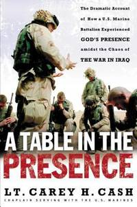 A Table in the Presence : The Dramatic Account of How a U. S. Marine Battalion Experienced God's...