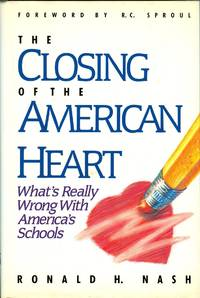 The Closing of the American Heart: What's Really Wrong With American Schools by  Ronald H Nash - 1st Edition 2nd Printing - from Book Quest and Biblio.com