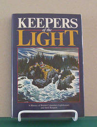 Keepers Of The Light: A History of British Columbia Lighthouses and Their Keepers. SIGNED COPY