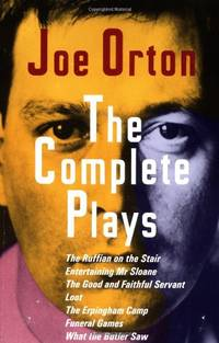 image of The Complete Plays: The Ruffain on the Stair, Entertaining Mr. Sloan, the Good and Faithful Servant, Loot, the Erpingham Camp, Funeral Games, What the ... Camp; Funeral Games; What the Butler Saw