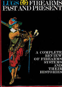 Firearms Past and Present. A Complete Review of Firearm Systems and their Histories. 2 volume set in slipcase