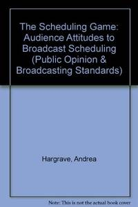 The Scheduling Game: Audience Attitudes to Broadcast Scheduling (Public Opinion &...